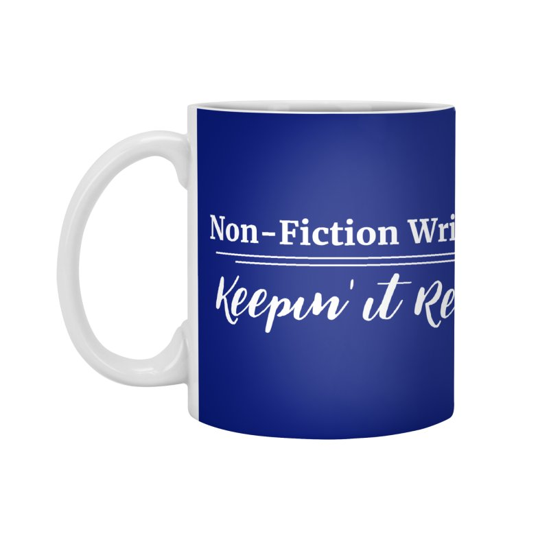 Non-Fiction Writers Keepin' It Real Accessories Mug by WritersLife's Artist Shop