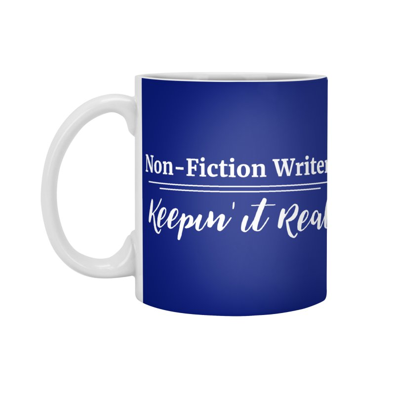 Non-Fiction Writers Keepin' It Real Accessories Standard Mug by WritersLife's Artist Shop