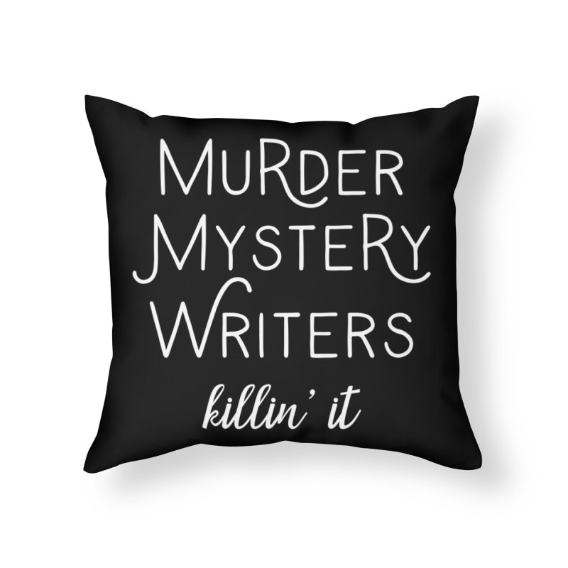 Murder Mystery Writers - Killin' It Home Throw Pillow by WritersLife's Artist Shop