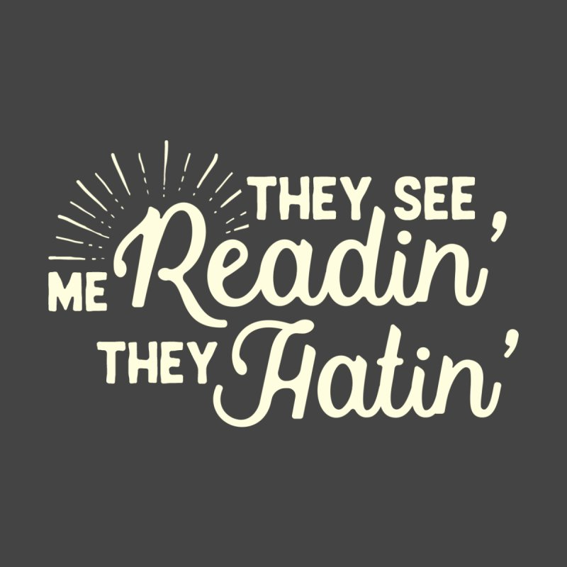 They See Me Readin' None  by WritersLife's Artist Shop