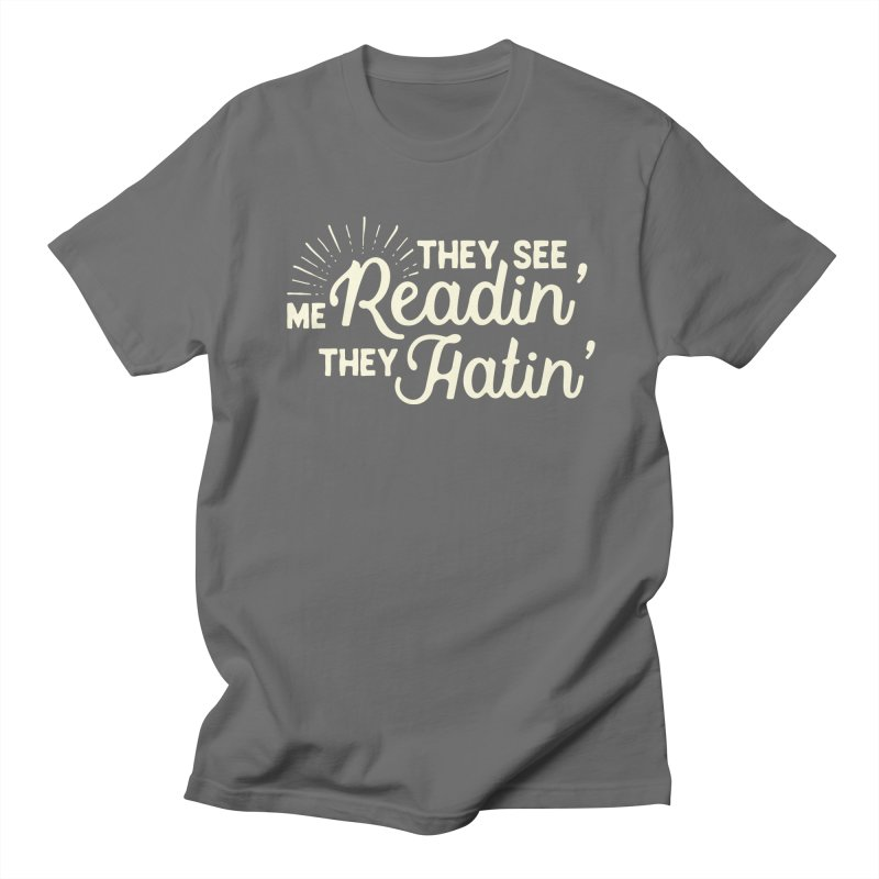 They See Me Readin' Men's T-Shirt by WritersLife's Artist Shop