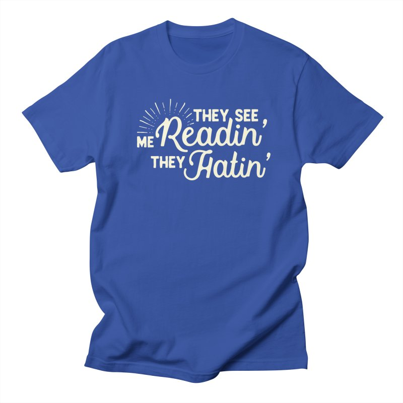 They See Me Readin' Men's Regular T-Shirt by WritersLife's Artist Shop