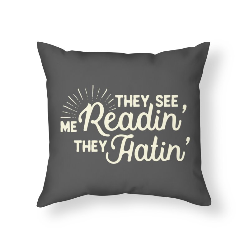 They See Me Readin' Home Throw Pillow by WritersLife's Artist Shop