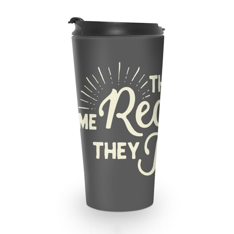 They See Me Readin' Accessories Travel Mug by WritersLife's Artist Shop
