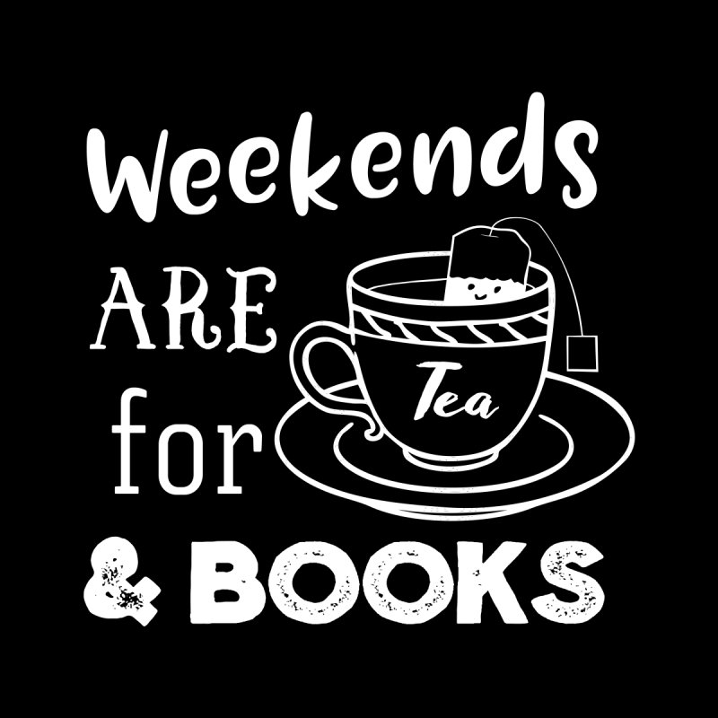 Weekends are for Tea & Books None  by WritersLife's Artist Shop