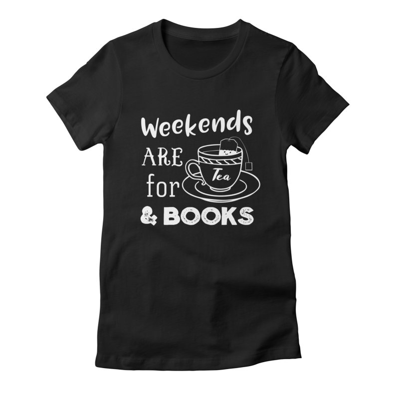 Weekends are for Tea & Books Women's Fitted T-Shirt by WritersLife's Artist Shop