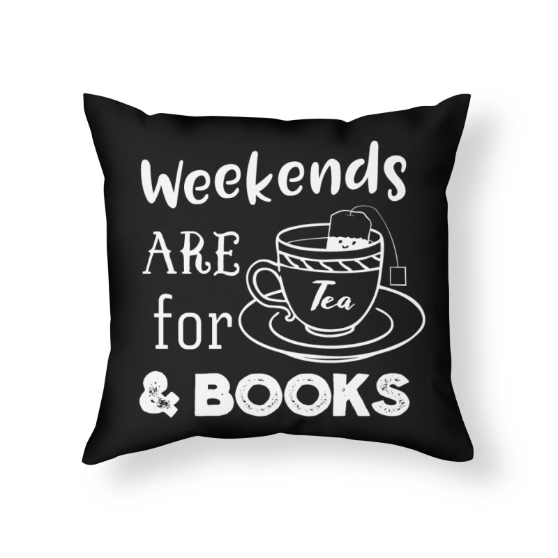 Weekends are for Tea & Books Home Throw Pillow by WritersLife's Artist Shop