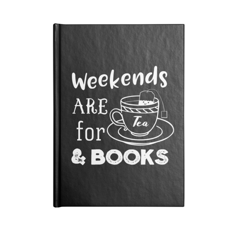 Weekends are for Tea & Books Accessories Blank Journal Notebook by WritersLife's Artist Shop