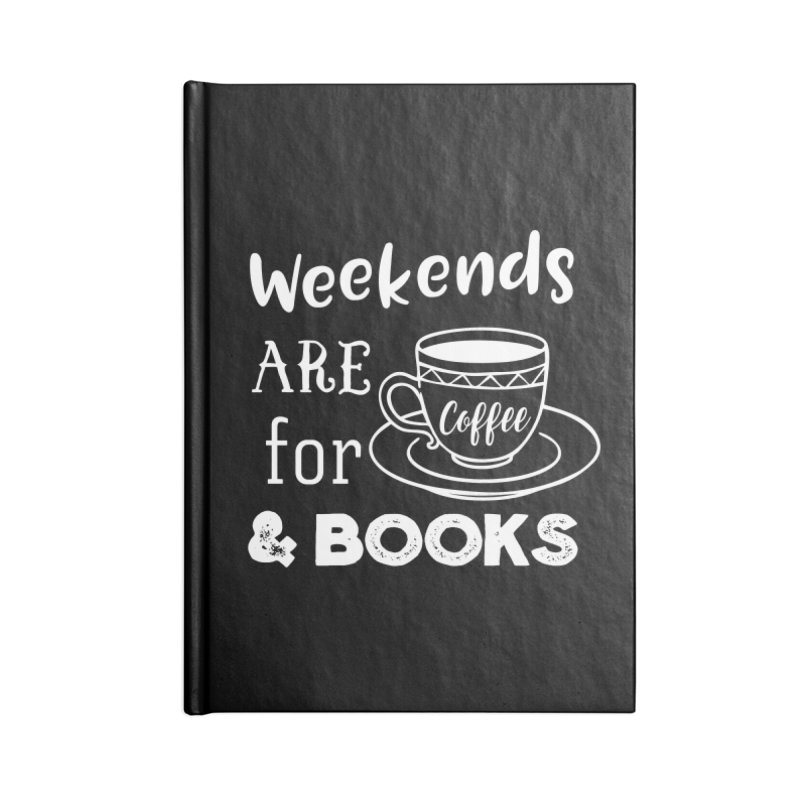 Weekends are for Coffee & Books Accessories Blank Journal Notebook by WritersLife's Artist Shop