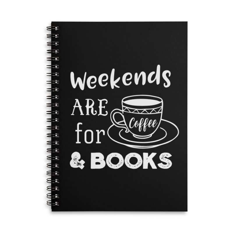 Weekends are for Coffee & Books Accessories Lined Spiral Notebook by WritersLife's Artist Shop