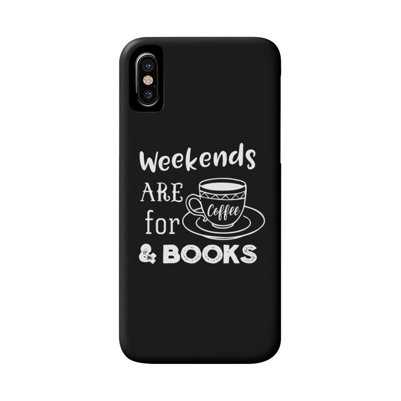 Weekends are for Coffee & Books Accessories Phone Case by WritersLife's Artist Shop