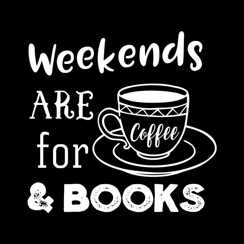 Weekends are for Coffee & Books None  by WritersLife's Artist Shop
