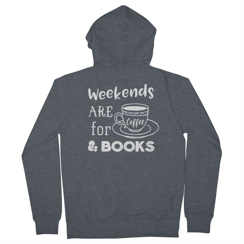 Weekends are for Coffee & Books Women's French Terry Zip-Up Hoody by WritersLife's Artist Shop