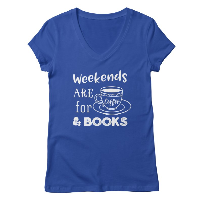 Weekends are for Coffee & Books Women's Regular V-Neck by WritersLife's Artist Shop
