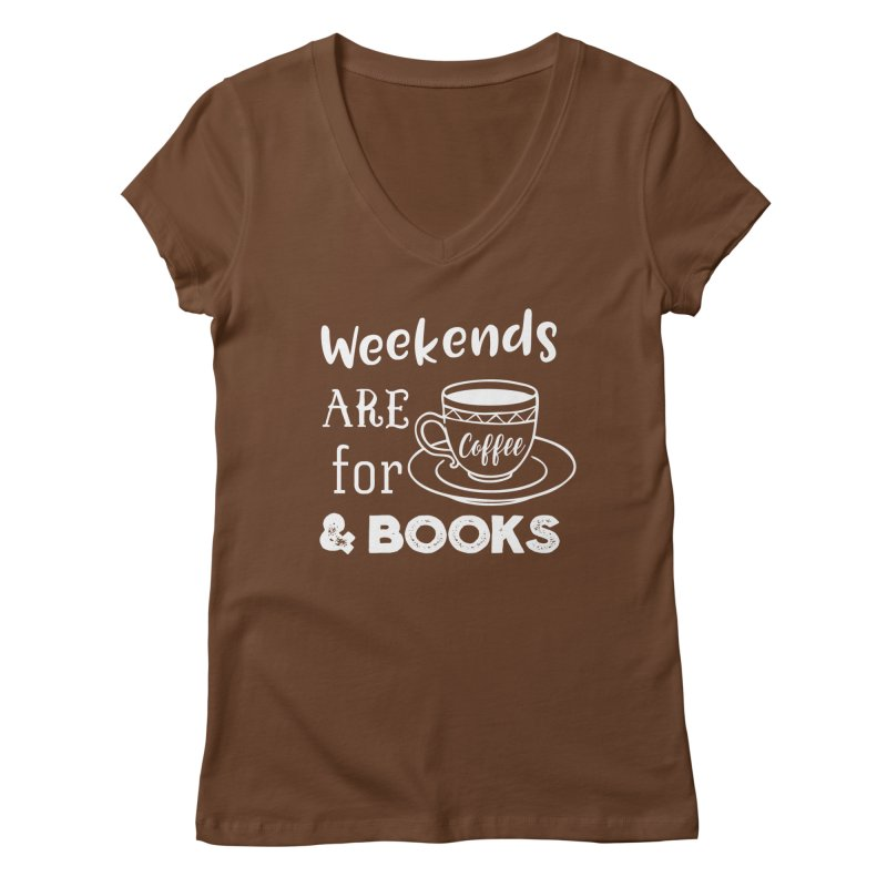 Weekends are for Coffee & Books Women's V-Neck by WritersLife's Artist Shop