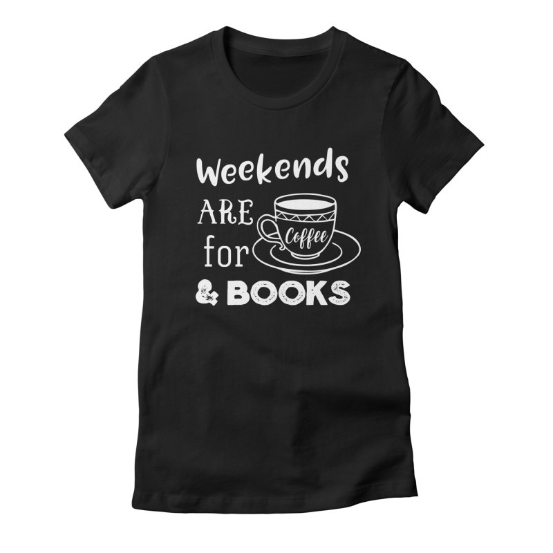 Weekends are for Coffee & Books   by WritersLife's Artist Shop
