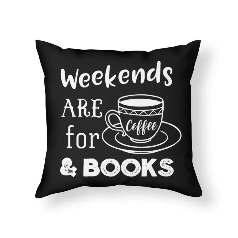 Weekends are for Coffee & Books Home Throw Pillow by WritersLife's Artist Shop