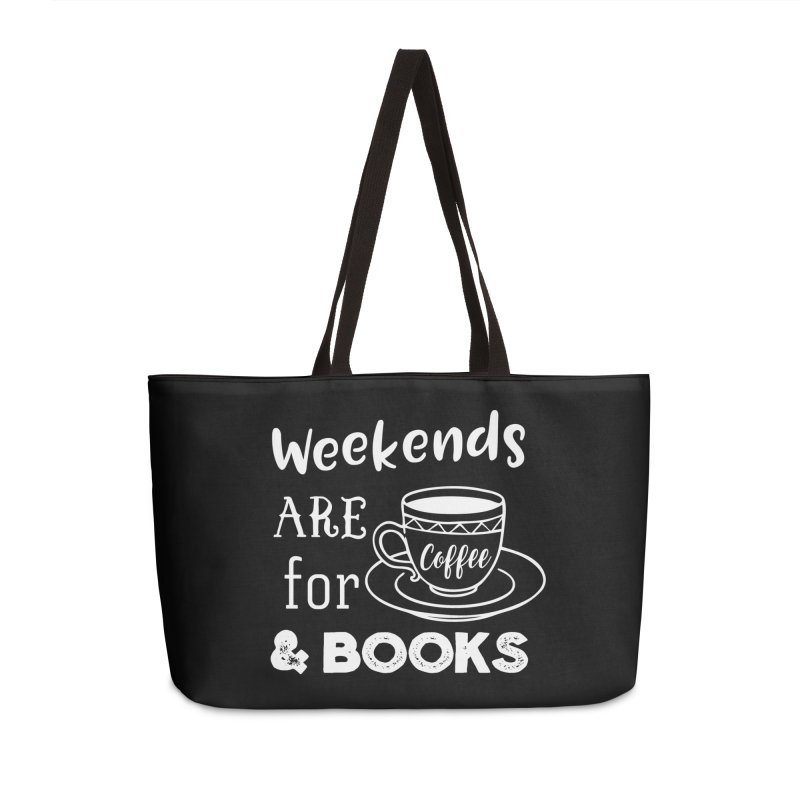 Weekends are for Coffee & Books Accessories Weekender Bag Bag by WritersLife's Artist Shop
