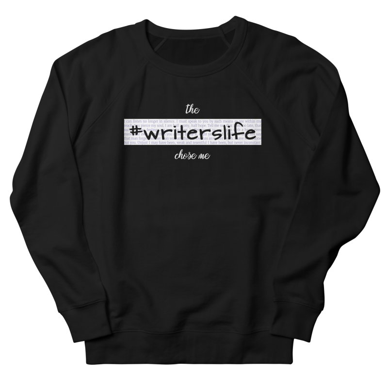The Writerslife Chose Me - Ladies Women's French Terry Sweatshirt by WritersLife's Artist Shop