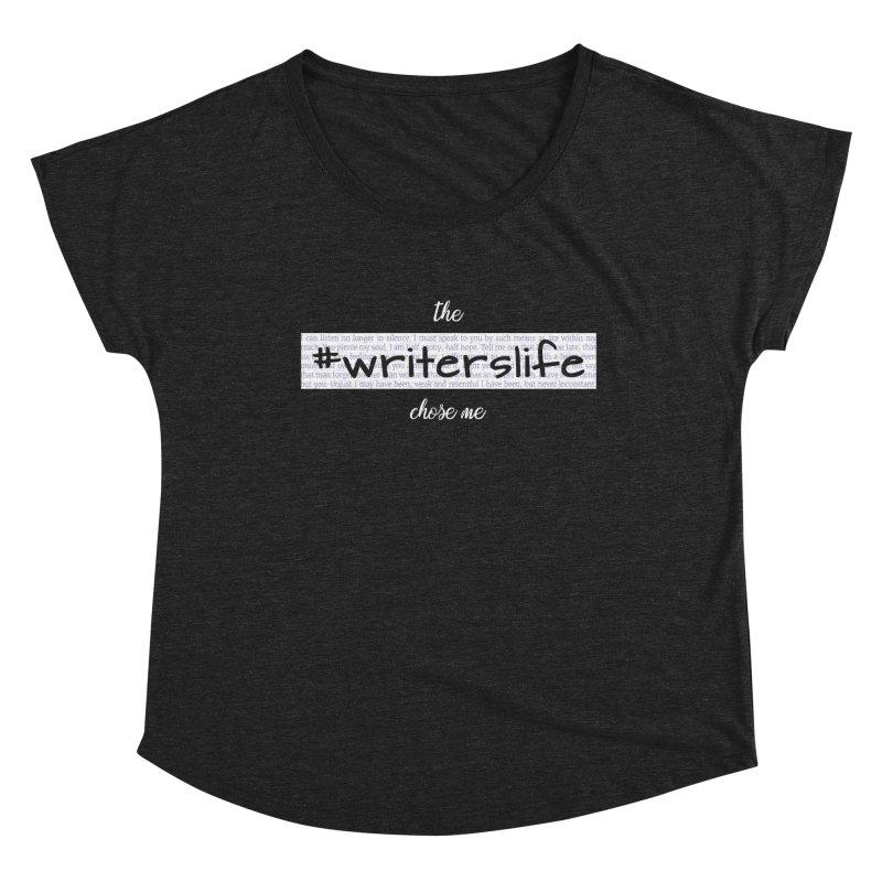 The Writerslife Chose Me - Ladies Women's Dolman Scoop Neck by WritersLife's Artist Shop