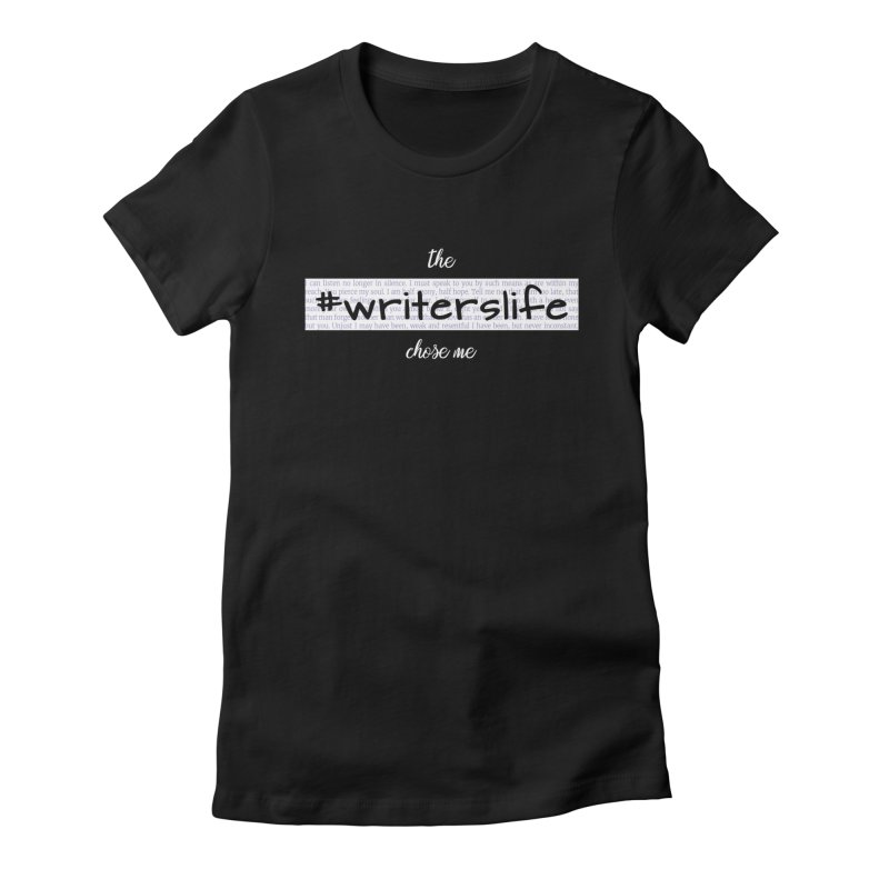 The Writerslife Chose Me - Ladies Women's Fitted T-Shirt by WritersLife's Artist Shop