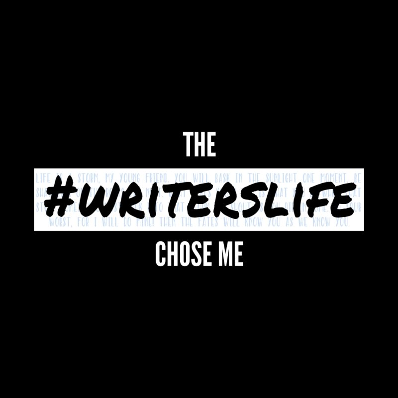 The Writerslife Chose Me - Guys None  by WritersLife's Artist Shop