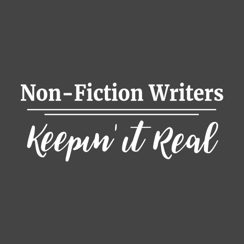 Non-Fiction Writers - Keepin' It Real (Hoodie) None  by WritersLife's Artist Shop