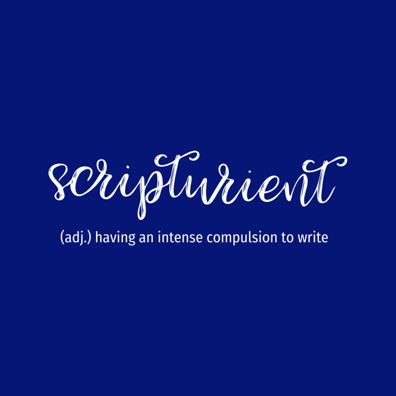 scripturient by WritersLife's Artist Shop