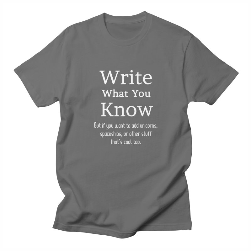 Write What You Know... Men's T-shirt by WritersLife's Artist Shop
