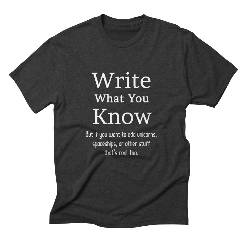Write What You Know... Men's Triblend T-shirt by WritersLife's Artist Shop