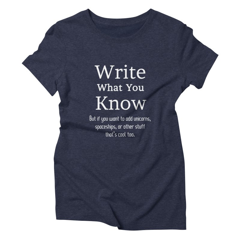 Write What You Know... Women's T-Shirt by WritersLife's Artist Shop
