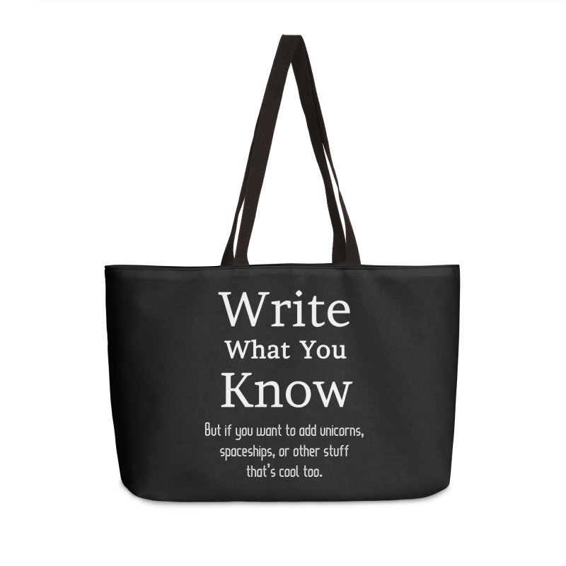 Write What You Know... Accessories Weekender Bag Bag by WritersLife's Artist Shop