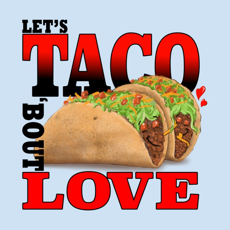 Let's Taco 'Bout Love by Michelle Wynn's Artist Shop