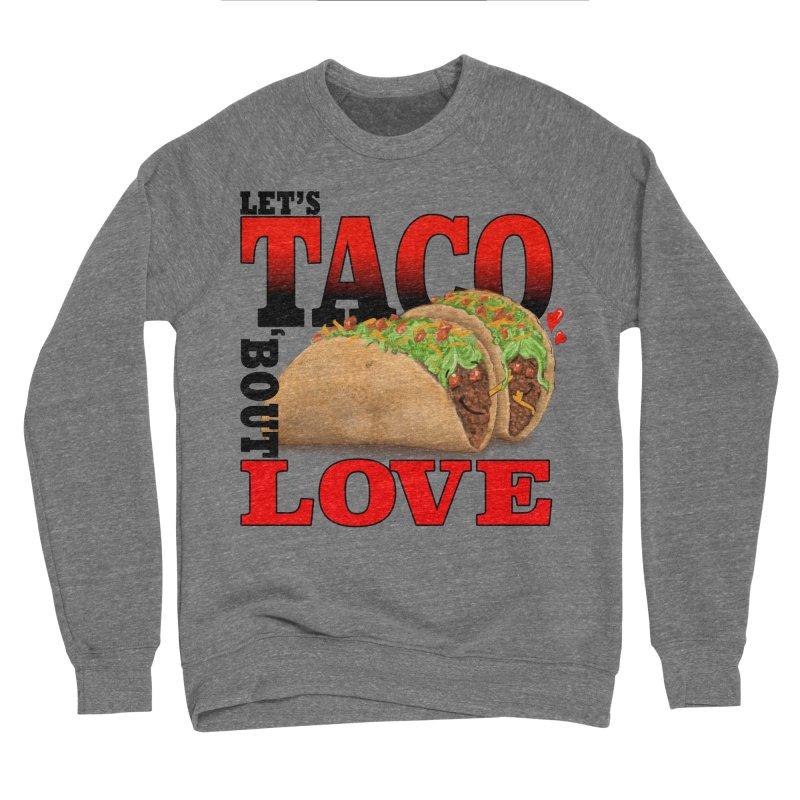 Let's Taco 'Bout Love Women's Sponge Fleece Sweatshirt by Michelle Wynn's Artist Shop