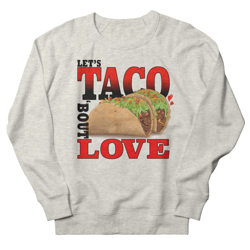 Let's Taco 'Bout Love Men's French Terry Sweatshirt by Michelle Wynn's Artist Shop
