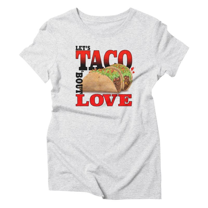 Let's Taco 'Bout Love Women's Triblend T-Shirt by Michelle Wynn's Artist Shop