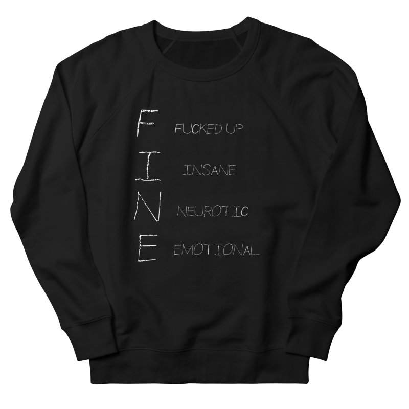 I'm Fine - Scrawl Men's French Terry Sweatshirt by True To My Wyrd's Artist Shop