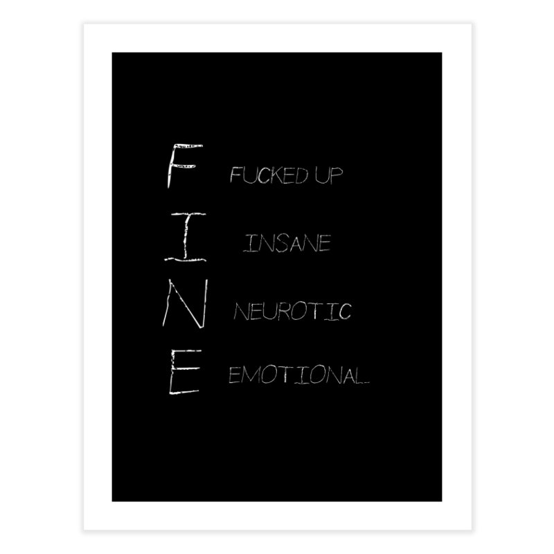 I'm Fine - Scrawl Home Fine Art Print by True To My Wyrd's Artist Shop