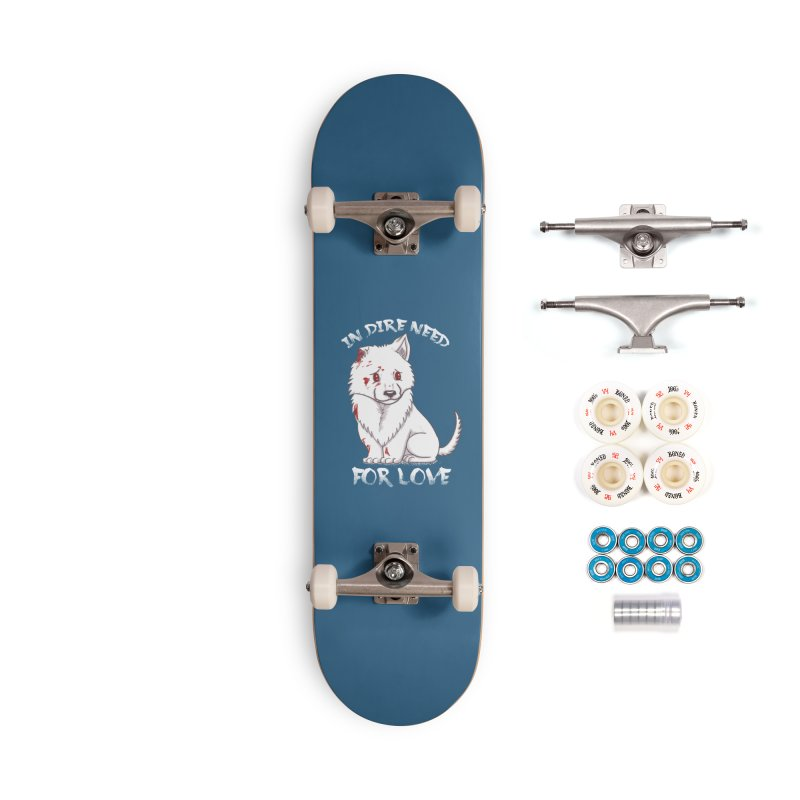 In dire need of love Accessories Complete - Premium Skateboard by xiaobaosg