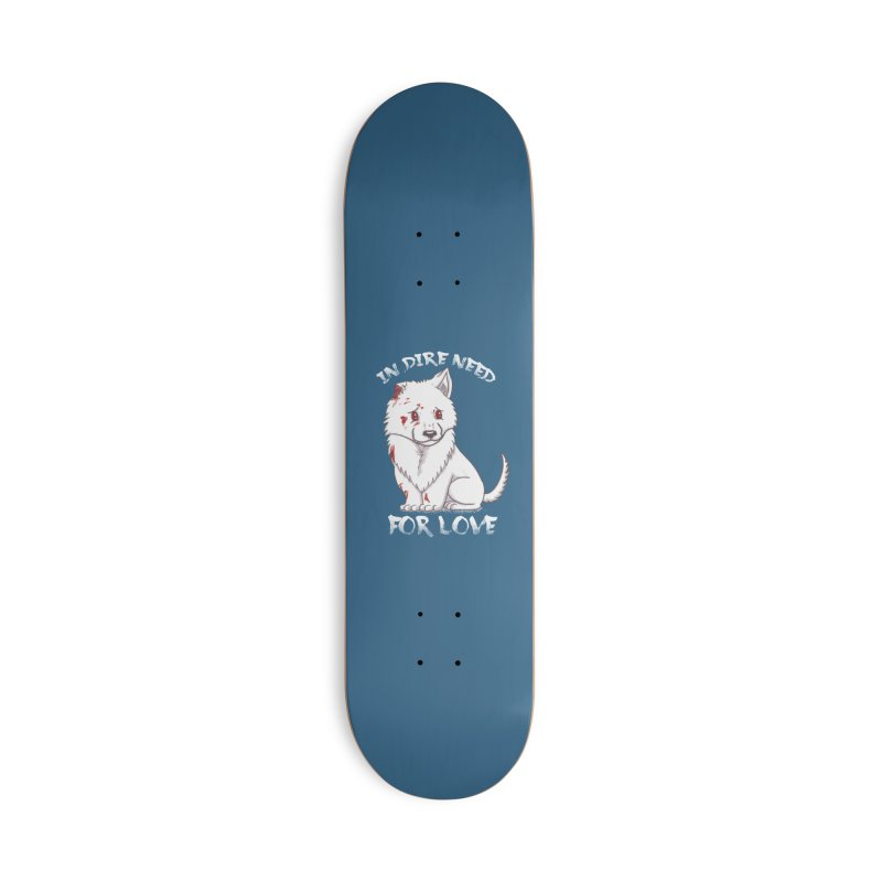 In dire need of love Accessories Deck Only Skateboard by xiaobaosg