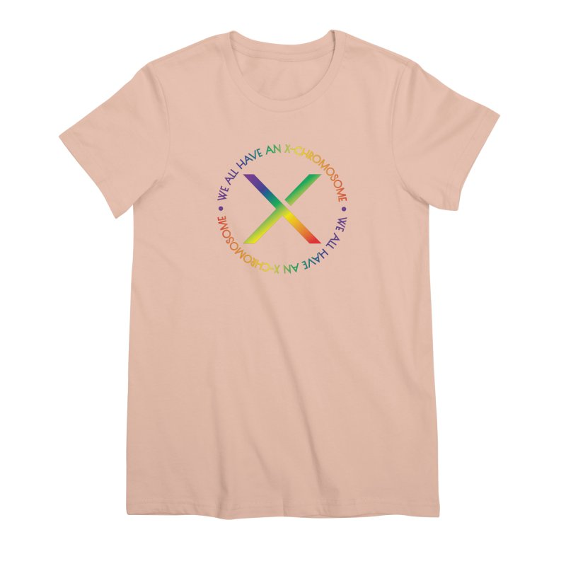 We All Have An X-Chromosome and Pride Women's Premium T-Shirt by We All Have An X-Chromosome Shop