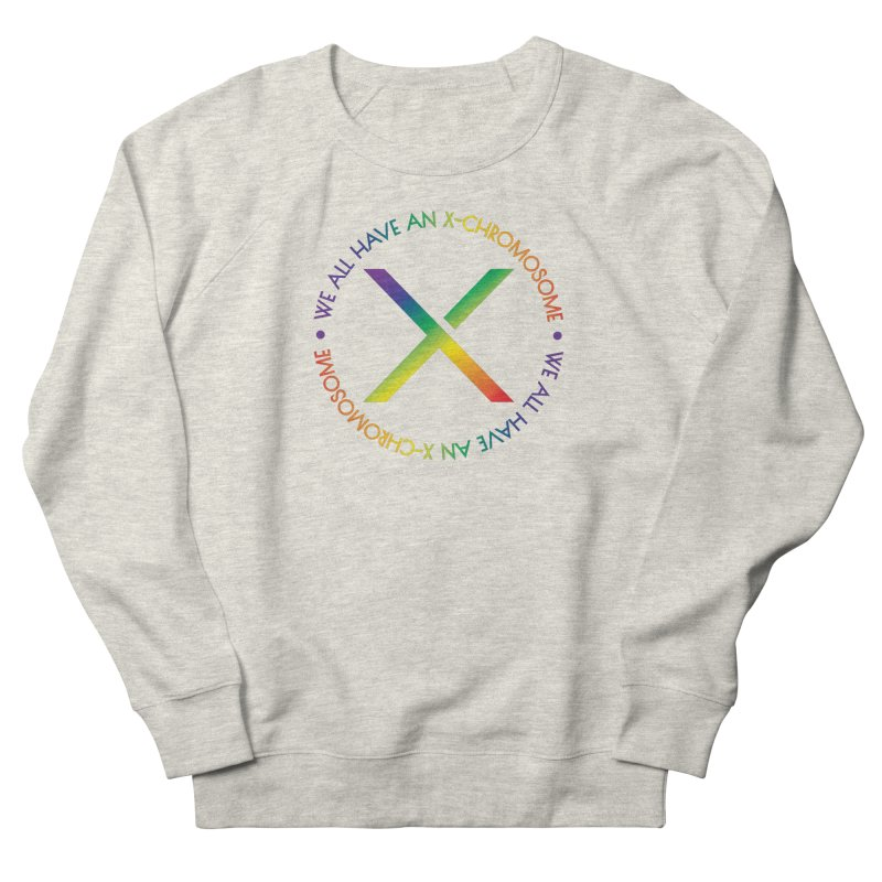 We All Have An X-Chromosome and Pride Women's French Terry Sweatshirt by We All Have An X-Chromosome Shop