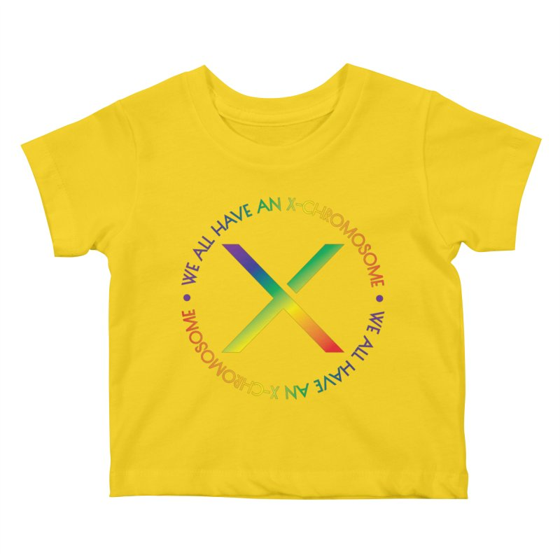 We All Have An X-Chromosome and Pride Kids Baby T-Shirt by We All Have An X-Chromosome Shop