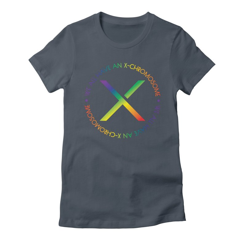 We All Have An X-Chromosome and Pride Women's Fitted T-Shirt by We All Have An X-Chromosome Shop