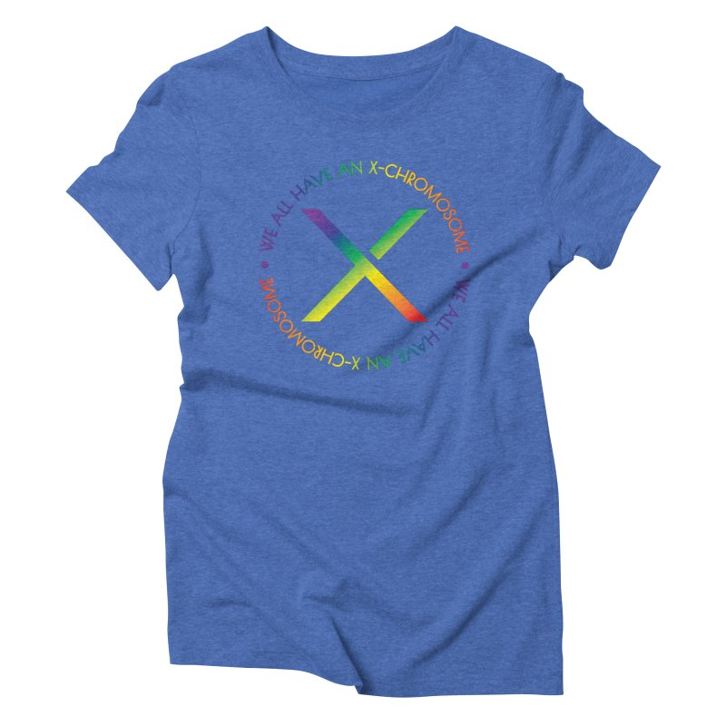 We All Have An X-Chromosome and Pride Women's Triblend T-Shirt by We All Have An X-Chromosome Shop