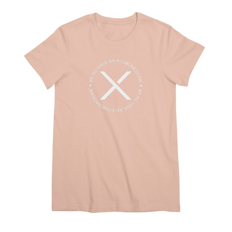 We All Have An X-Chromosome White Logo Women's Premium T-Shirt by We All Have An X-Chromosome Shop