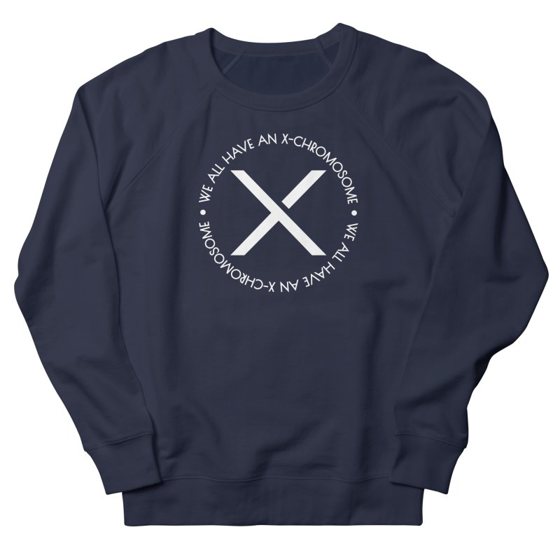 We All Have An X-Chromosome White Logo Women's French Terry Sweatshirt by We All Have An X-Chromosome Shop