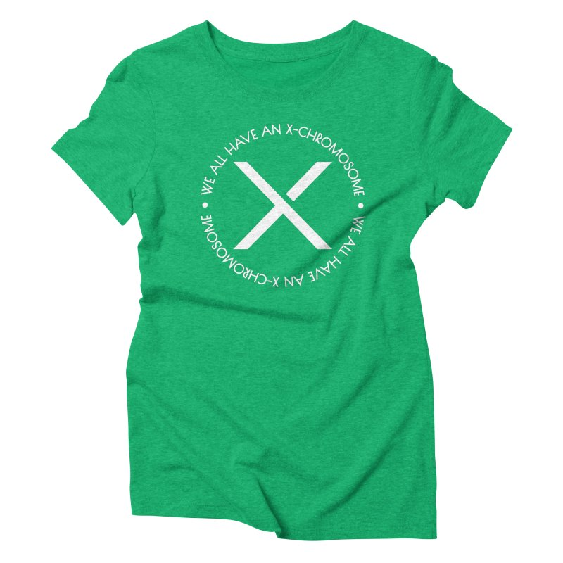We All Have An X-Chromosome White Logo Women's Triblend T-Shirt by We All Have An X-Chromosome Shop