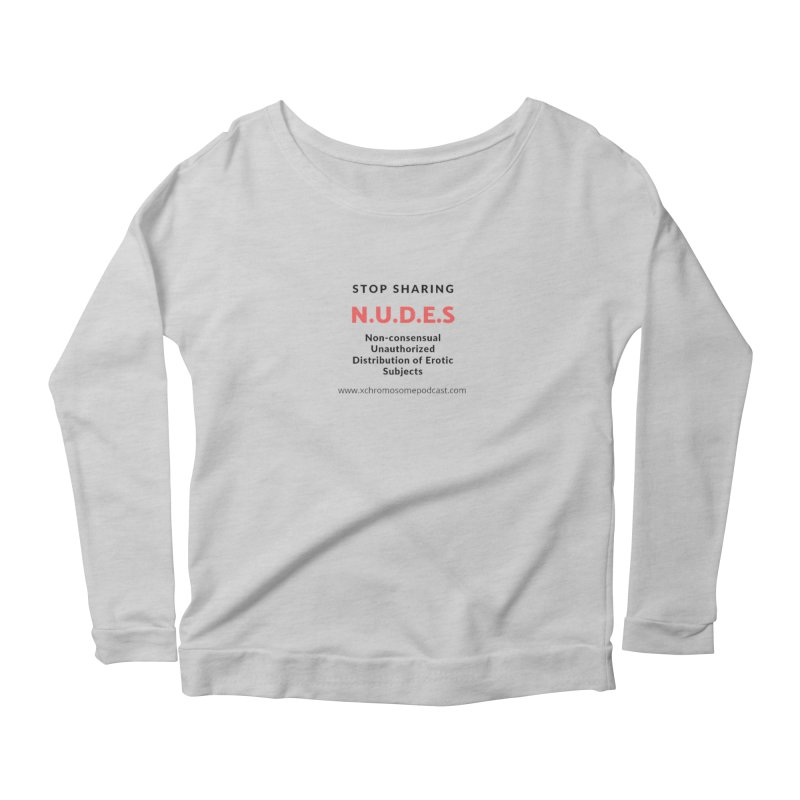 STOP SHARING N.U.D.E.S on white Women's Scoop Neck Longsleeve T-Shirt by We All Have An X-Chromosome Shop