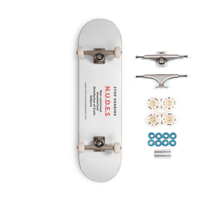STOP SHARING N.U.D.E.S on white Accessories Complete - Premium Skateboard by We All Have An X-Chromosome Shop